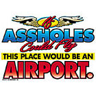 "New T Shirt "" If A-Holes Could Fly "" White Sz SM - 5XL"