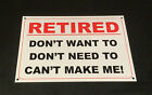 Funny Sign, RETIRED DON'T WANT TO DON'T NEED TO CAN'T MAKE ME retirement present
