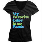 My Favorite Color Is No Pants - Funny Sex Joke Girls Junior V-Neck T-Shirt