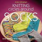 NEW Knitting Circles around Socks: Knit Two at a Time on Circular Needles