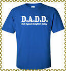 D.A.D.D. Dad Against Daughters Dating Tshirts S-5XL