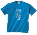 Leave Me Alone I'm Only Talking To My Dog Today bowl bone Funny T-Shirt