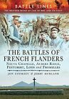 The Battles of French Flanders: Neuve Chapelle, Aubers Ridge, Festubert, Loos an