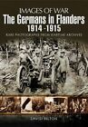 NEW The Germans in Flanders 1914 - 1915 (Images of War) by David Bilton