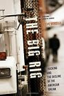 The Big Rig: Trucking and the Decline of the American Dream by Steve Viscelli
