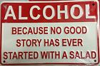 METAL SIGN ALCOHOL no good story ever started with a salad novelty GIFT FUN