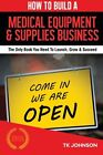 How To Build A Medical Equipment and Supplies Business (Special Edition): The On