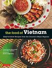 Food of Vietnam: Easy-to-Follow Recipes from the Country's Major Regions [Vietna