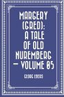 NEW Margery (Gred): A Tale Of Old Nuremberg — Volume 05 by Georg Ebers