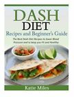 Dash Diet Recipes and Beginner?s Guide: The Best Dash Diet Recipes to lower Bloo