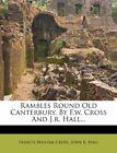NEW Rambles Round Old Canterbury, By F.w. Cross And J.r. Hall...