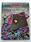Singer Sewing Reference Library: Creating Fashion Accessories Purses Scarve Hats