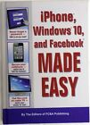 iPhone, Windows 10, and Facebook MADE EASY Hardcover 2016 by FC&A Author