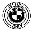 BMW JET FUEL ONLY Vinyl sticker decal Buy 2 get 1 Free automatically