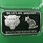 Big Cats Are Dangerous But Little Kitty 1 Troy Oz .999 Fine Silver Bar Medal 999