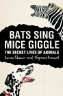 Bats Sing, Mice Giggle: Revealing the Secret Lives of Animals By Karen Shanor,