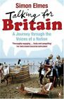 Talking for Britain: A Journey Through the Voices of a Nation By Simon Elmes