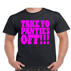 Take Yo Panties Off -This is the End Movie Seth Rogen Funny Adult Humor T Shirt