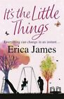It's The Little Things By Erica James. 9781409145509