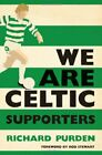 We Are Celtic Supporters-Richard Purden