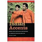 Indian Accents: Brown Voice and Racial Performance in American Television and Fi