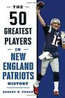 50 Greatest Players in New England Patriots History, The by Cohen, W New,, $21.62 USD on eBay