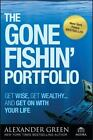 The Gone Fishin' Portfolio: Get Wise, Get Wealthy...and Get on With Your Life, G