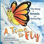 A Time to Fly: The Story of Annie the Butterfly PAPERBACK 2019 by Nancy Cartie