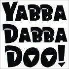 Yabba Dabba Doo Large Decal / Sticker - Choose Color & Size - Fred Flintstone