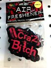 Crazy Air Fresheners-Crazy Bitch - 0-Bitch - Ride My Ass - Bad Girls- Too Funny