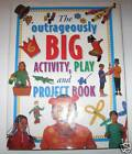 THE OUTRAGEOUSLY BIG ATIVITY, PLAY & PROJECT BOOK (NEW)