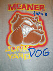 New No Tags T-Shirt  Meaner Than A Junk Yard Dog  Use Drop Down Box