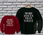 More Issues Than Vogue Fashion Funny Dope Swag Sweatshirt Sweater Men Women