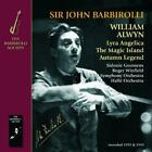 Sir John Barbirolli & And Hallé - Alwyn: Lyra Angelica; The Magic Islan (NEW CD)