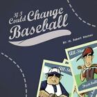 If I Could Change Baseball by M. Robert Neuman (2014, Paperback)