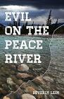 Evil on the Peace River by Beverly Lein (2012, Paperback)