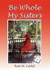 Be Whole My Sisters by Ruth M. Lamell (2010, Hardcover)