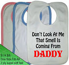 DON'T LOOK AT ME, THAT SMELL IS COMING FROM DADDY BIB HUMOR BABY BIB