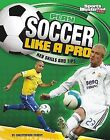 Play Soccer Like a Pro: Key Skills and Tips (Play Like the Pros (Sports Illustr