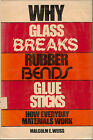 Why Glass Breaks, Rubber Bends, and Glue Sticks : How Everyday Materials Work by