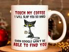 Touch My Coffee I Will Slap You So Hard Even Google Won't Be Able To Find You