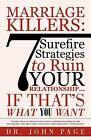 Marriage Killers: 7 Surefire Strategies to Ruin Your Relationship...If That's Wh