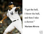 "Mariano Rivera New York Yankees "" I get the ball"" Quote 8 x 10 Photo Picture"