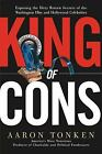 King of Cons : Exposing the Dirty Rotten Secrets of the Washington Elite