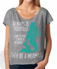 Always Be Yourself, Unless You Can Be A Mermaid Cool Ariel N6960 Dolman T Shirt