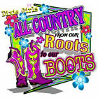 "Dixie Girls ""ALL COUNTRY FROM BOOTS TO OUR ROOTS ""  50/50 Gildan/Jerzees T SHIRT"