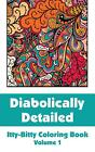 Diabolically Detailed Itty-Bitty Coloring Book (Volume 1) by H.R. Wallace Publis