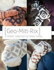 Geo-Mitt-Rix: A Mitten Collection by Maria Yarley (English) Paperback Book Free