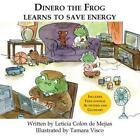 Dinero the Frog Learns to Save Energy by Leticia Colon De Mejias (English) Paper