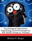 Psychological Operations Supporting Counterinsurgency: 4th Psyop Group in Vietna